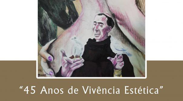 """Exposição """"45 anos de Vivência Estética"""""""